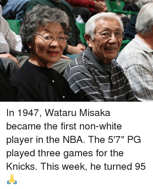 "New York Knicks, Nba, and Games: In 1947, Wataru Misaka became the first non-white player in the NBA.  The 5'7"" PG played three games for the Knicks.  This week, he turned 95 🙏"