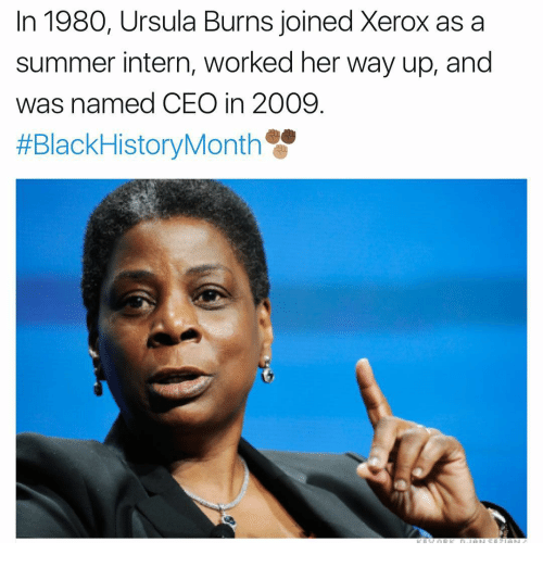 xerox: In 1980, Ursula Burns joined Xerox as a  summer intern, worked her way up, and  was named CEO in 2009  #Black HistoryMonth