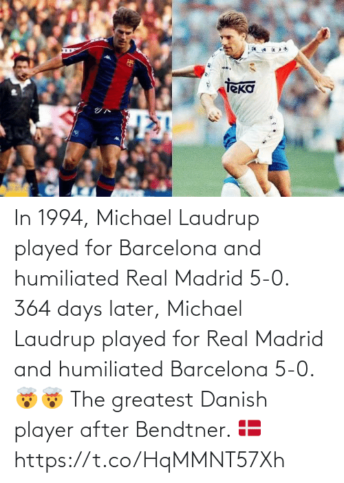 soccer: In 1994, Michael Laudrup played for Barcelona and humiliated Real Madrid 5-0.   364 days later, Michael Laudrup played for Real Madrid and humiliated Barcelona 5-0. 🤯🤯  The greatest Danish player after Bendtner. 🇩🇰 https://t.co/HqMMNT57Xh