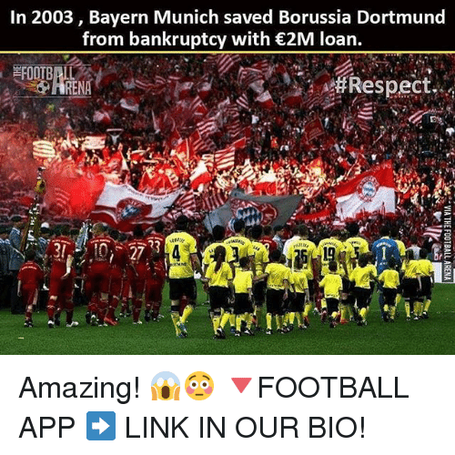 Memes, Bankruptcy, and Link: In 2003, Bayern Munich saved Borussia Dortmund  from bankruptcy with 2M loan  espect  27 Amazing! 😱😳 🔻FOOTBALL APP ➡️ LINK IN OUR BIO!