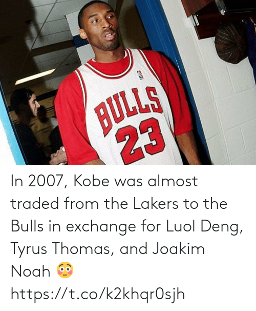 Noah: In 2007, Kobe was almost traded from the Lakers to the Bulls in exchange for Luol Deng, Tyrus Thomas, and Joakim Noah 😳 https://t.co/k2khqr0sjh