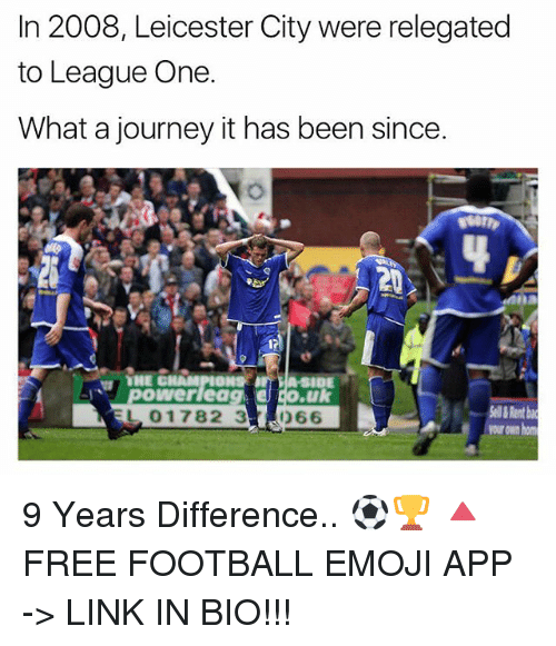 Leicester City: In 2008, Leicester City were relegated  to League One.  What a journey it has been since.  SIDE  .uk  L 1782 3  066  yourown hom 9 Years Difference.. ⚽️🏆 🔺FREE FOOTBALL EMOJI APP -> LINK IN BIO!!!