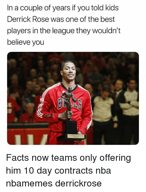 Basketball, Derrick Rose, and Facts: In a couple of years if you told kids  Derrick Rose was one of the best  players in the league they wouldn't  believe you Facts now teams only offering him 10 day contracts nba nbamemes derrickrose