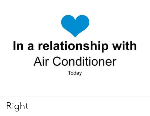 Dank, Air Conditioner, and Today: In a relationship with  Air Conditioner  Today Right