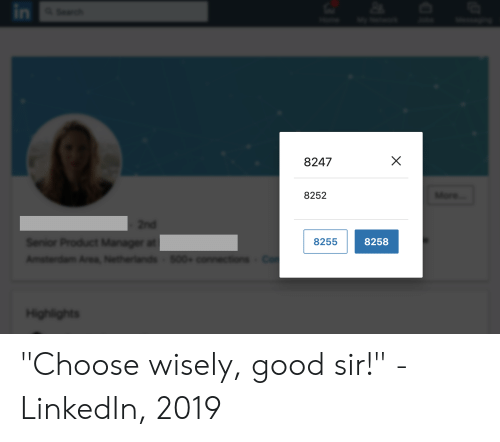 "product manager: in  a Seach  X  8247  8252  2nd  Senior Product Manager at  8255  8258  Co  500+ connections-  Amsterdam Area, Netherlands-  Highlights ""Choose wisely, good sir!"" - LinkedIn, 2019"