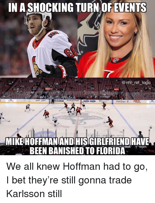 I Bet, Memes, and National Hockey League (NHL): IN A SHOCKING TURN OFEVENTS  @nhl ref logi  MİKEHOFFMANANDHISGIRLFRIENDHAVE  BEEN BANISHED TO FLORIDA. We all knew Hoffman had to go, I bet they're still gonna trade Karlsson still