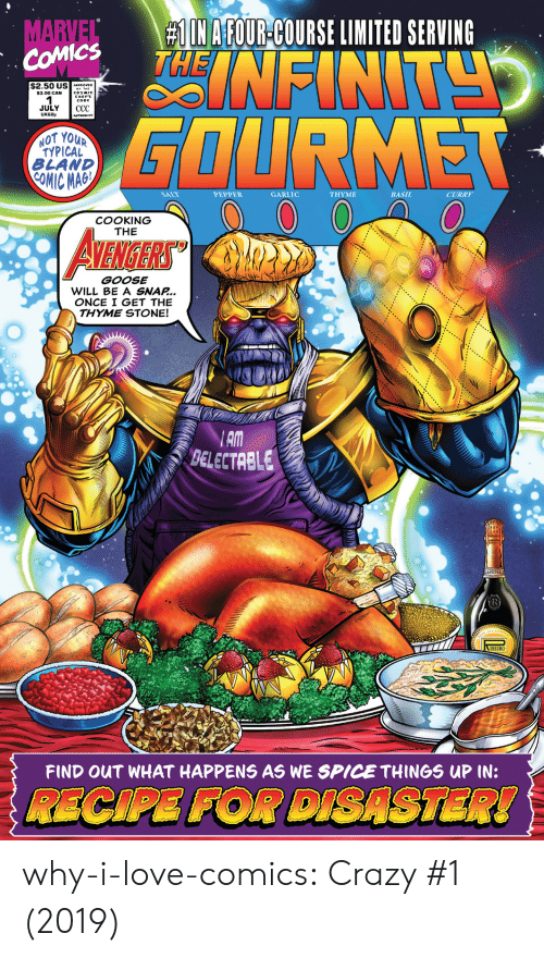 typical:  # IN AFOUR-COURSE LIMITED SERVING  NFINT  MARVEL  COMICS  $2.50 US APROVC  $3.00 CAN  JULY  UK60p  СС  GOURMET  AUTHORITY  NOT YOUR  TYPICAL  BLAND  COMIC MAG  SALT  PEPPER  GARLIC  ΤHΥΜΕ  BASIL  CURRY  COOKING  THE  AVENIGERS  GOOSE  WILL BE A SNAP...  ONCE I GET THE  THYME STONE!  AM  BELECTRBLE  R  IBEIRO  FIND OUT WHAT HAPPENS AS WE SPICE THINGS UP IN:  RECIPE FOR DISASTER! why-i-love-comics:  Crazy #1 (2019)