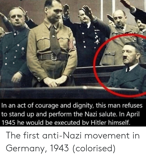 Germany, Hitler, and April: In an act of courage and dignity, this man refuses  to stand up and perform the Nazi salute. In April  1945 he would be executed bv Hitler himself. The first anti-Nazi movement in Germany, 1943 (colorised)