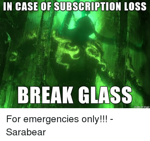 Memes, Break, and Glasses: IN CASE OF SUBSCRIPTION LOSS  BREAK GLASS  made on imgur For emergencies only!!! - Sarabear
