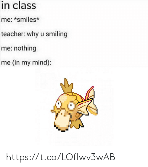 Teacher, Mind, and Smiles: in class  me: *smiles*  teacher: why u smiling  me: nothing  me (in my mind): https://t.co/LOfIwv3wAB