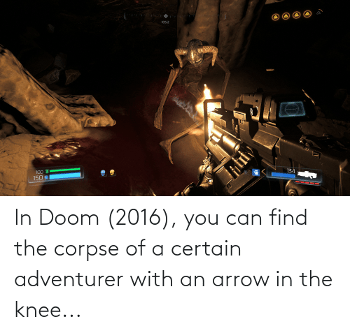 Knee: In Doom (2016), you can find the corpse of a certain adventurer with an arrow in the knee...