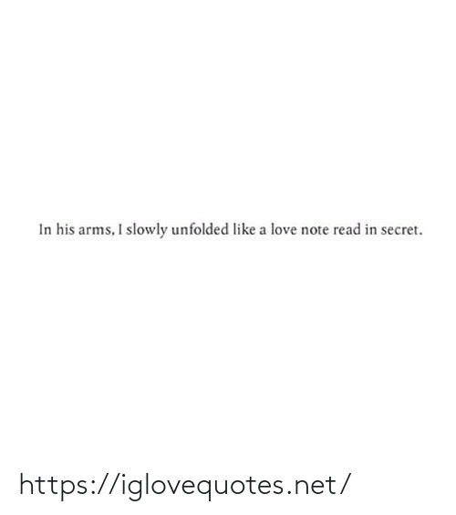arms: In his arms, I slowly unfolded like a love note read in secret. https://iglovequotes.net/