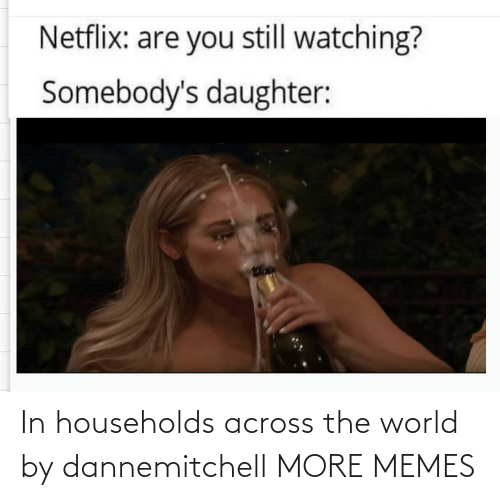 World: In households across the world by dannemitchell MORE MEMES