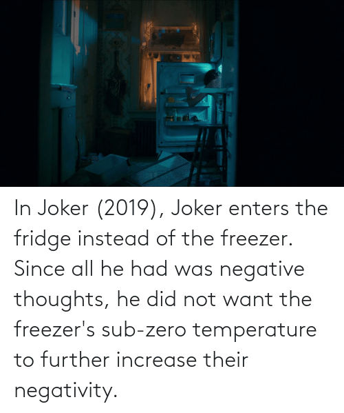 Negativity: In Joker (2019), Joker enters the fridge instead of the freezer. Since all he had was negative thoughts, he did not want the freezer's sub-zero temperature to further increase their negativity.