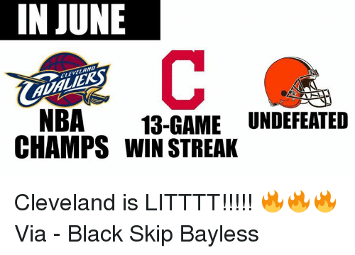 Nba, Nfl, and Skip Bayless: IN JUNE  NBA  13-GAME UNDEFEATED  CHAMPS WIN STREAK Cleveland is LITTTT!!!!! 🔥🔥🔥  Via - Black Skip Bayless