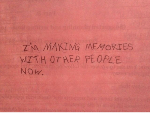 Memories, Now, and Making: IN MAKING MEMORIES  WITH OTHER PEOPLE  NOw.