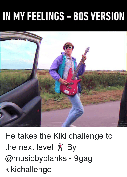 9gag, Memes, and In My Feelings: IN MY FEELINGS 8OS VERSION He takes the Kiki challenge to the next level 🕺🏻 By @musicbyblanks - 9gag kikichallenge