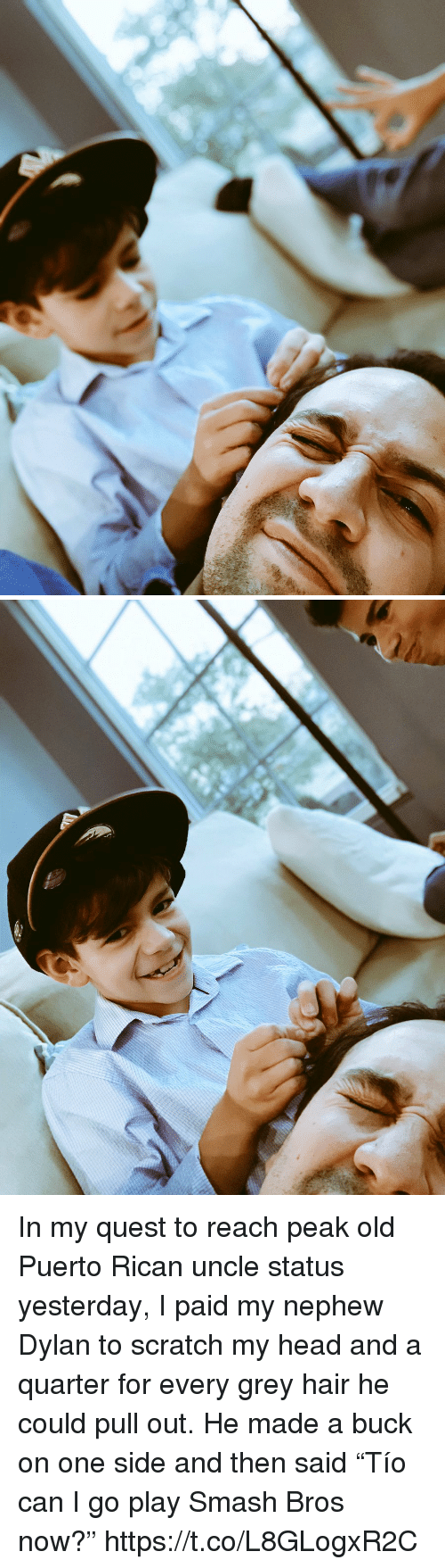 "Head, Memes, and Smashing: In my quest to reach peak old Puerto Rican uncle status yesterday, I paid my nephew Dylan to scratch my head and a quarter for every grey hair he could pull out. He made a buck on one side and then said ""Tío can I go play Smash Bros now?"" https://t.co/L8GLogxR2C"