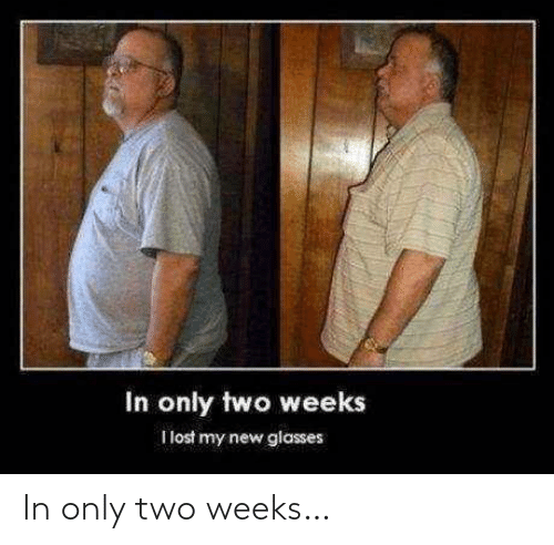 two weeks: In only two weeks…