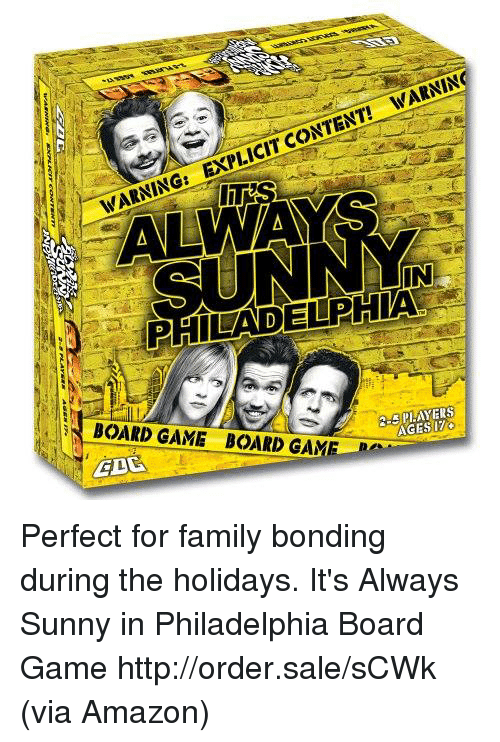 Amazon, Family, and Memes: IN  PHILADELPIA  BOARD GAME BOARD GAME  AGESIZ Perfect for family bonding during the holidays.  It's Always Sunny in Philadelphia Board Game http://order.sale/sCWk (via Amazon)