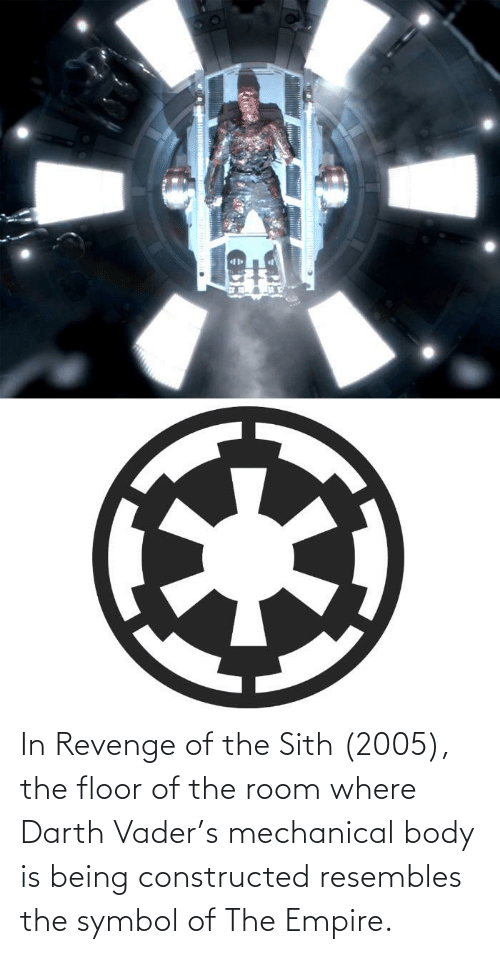 Floor: In Revenge of the Sith (2005), the floor of the room where Darth Vader's mechanical body is being constructed resembles the symbol of The Empire.