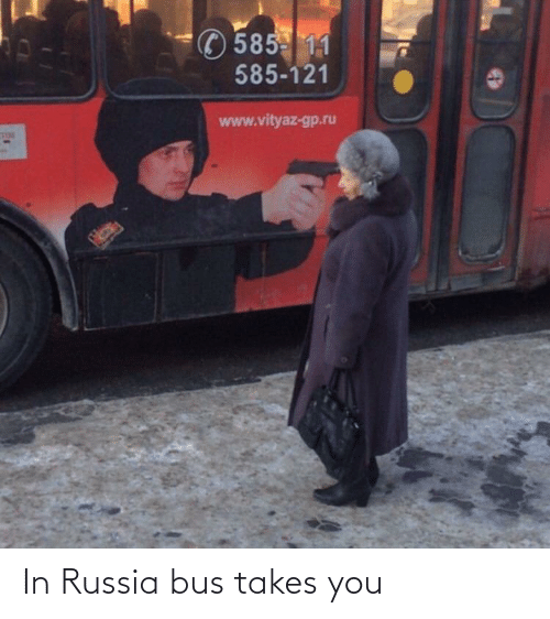 bus: In Russia bus takes you