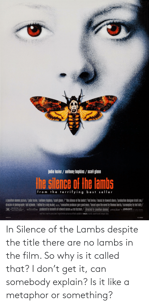 Metaphor: In Silence of the Lambs despite the title there are no lambs in the film. So why is it called that? I don't get it, can somebody explain? Is it like a metaphor or something?