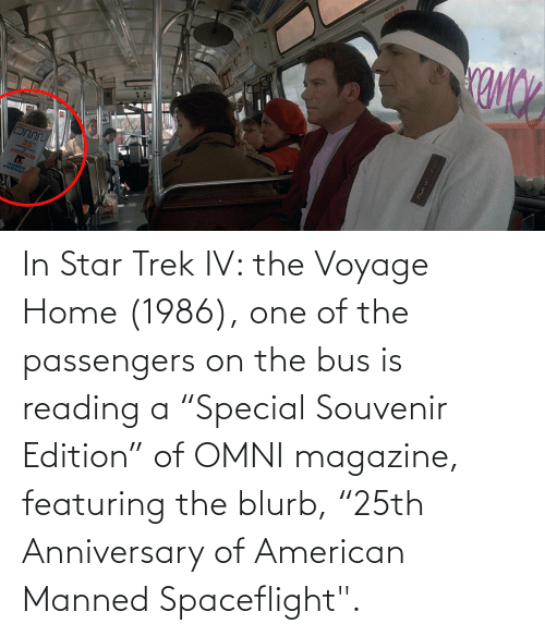 """Passengers: In Star Trek IV: the Voyage Home (1986), one of the passengers on the bus is reading a """"Special Souvenir Edition"""" of OMNI magazine, featuring the blurb, """"25th Anniversary of American Manned Spaceflight""""."""