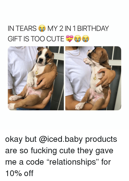 """Birthday, Cute, and Fucking: IN TEARSMY 2 IN 1 BIRTHDAY  GIFT IS TOO CUTE okay but @iced.baby products are so fucking cute they gave me a code """"relationships"""" for 10% off"""