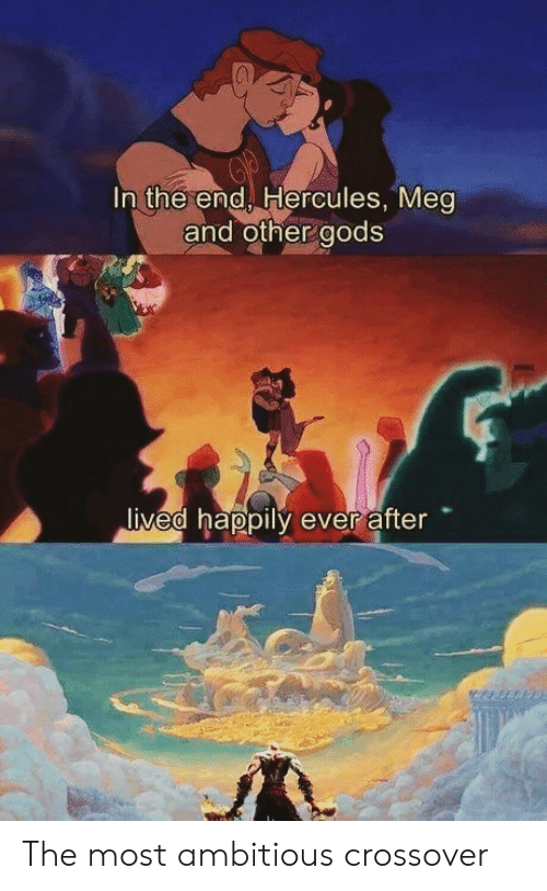 hercules: In the end Hercules, Mea  and other aods  ived happily ever after The most ambitious crossover