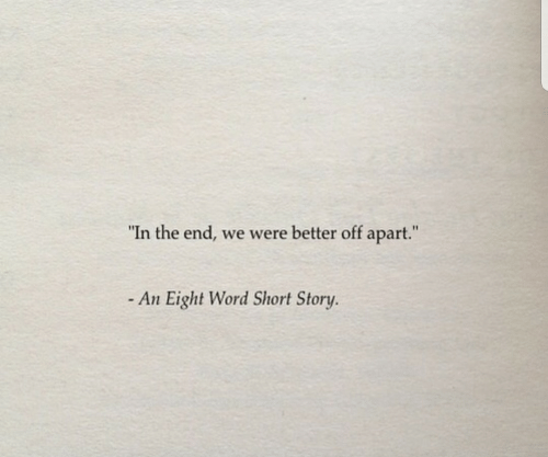 """Word, Story, and Short Story: """"In the end, we were better off apart.""""  - An Eight Word Short Story."""