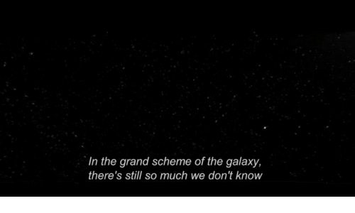 The Galaxy: In the grand scheme of the galaxy,  there's still so much we don't know