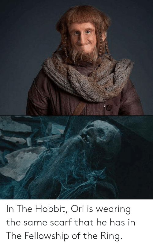 ori: In The Hobbit, Ori is wearing the same scarf that he has in The Fellowship of the Ring.