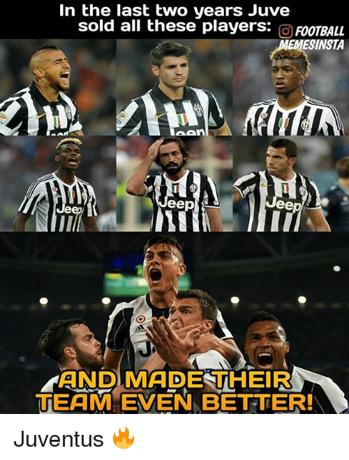 Jees: In the last two years Juve  sold all these players:  a FOOTBALL  MEMESINSTA  MAAn  Jee  Je  YAND MADE THEIR  TEAM EVEN BETTER! Juventus 🔥