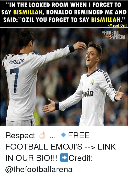 """Football, Memes, and Respect: """"IN THE LOOKED ROOM WHEN I FORGET TO  SAY BISMILLAH, RONALDO REMINDED ME AND  SAID:""""OZIL YOU FORGET TO SAY BISMILLAH.""""  -Mesut Ozil  FOOTBALL  HRENA  OnDO  In Respect 👌🏻 ... 🔹FREE FOOTBALL EMOJI'S --> LINK IN OUR BIO!!! ➡️Credit: @thefootballarena"""