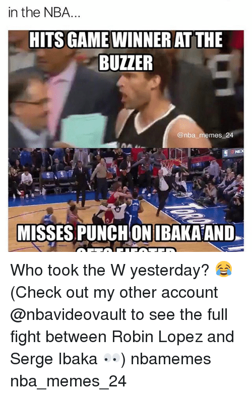 robin lopez: in the NBA...  HITS GAME WINNER AT THE  BUZZER  @nba memes 24  MISSES PUNCHONIBAKAAND. Who took the W yesterday? 😂 (Check out my other account @nbavideovault to see the full fight between Robin Lopez and Serge Ibaka 👀) nbamemes nba_memes_24