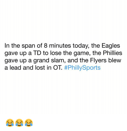 Philadelphia Phillies: In the span of 8 minutes today, the Eagles  gave up a TD to lose the game, the Phillies  gave up a grand slam, and the Flyers blew  a lead and lost in OT. 😂😂😂