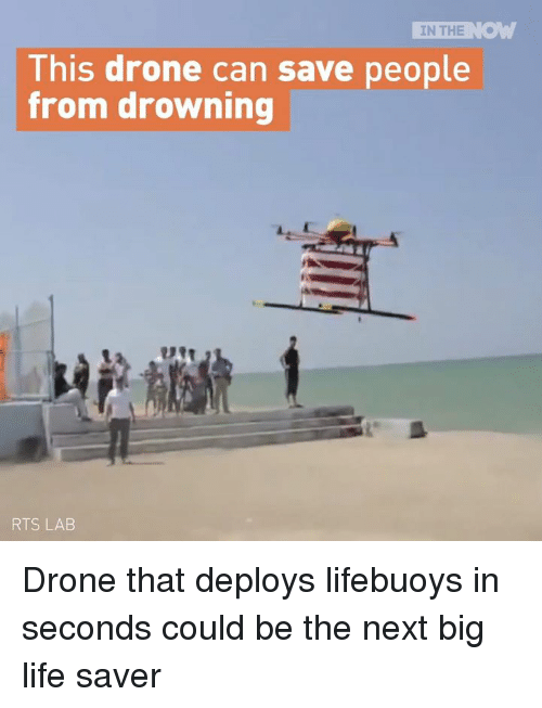 Drone, Memes, and Drones: IN THE  This drone can save people  from drowning  RTS LAB Drone that deploys lifebuoys in seconds could be the next big life saver