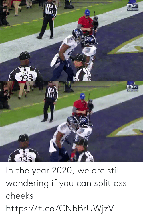 year: In the year 2020, we are still wondering if you can split ass cheeks https://t.co/CNbBrUWjzV