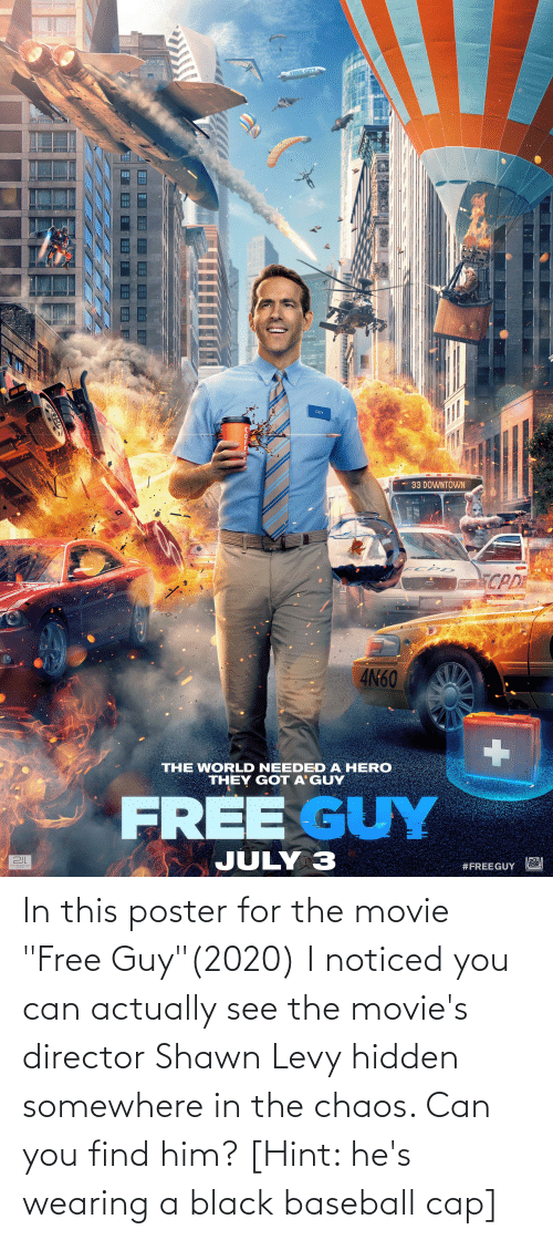"""levy: In this poster for the movie """"Free Guy""""(2020) I noticed you can actually see the movie's director Shawn Levy hidden somewhere in the chaos. Can you find him? [Hint: he's wearing a black baseball cap]"""