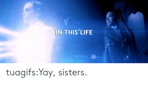 Tumblr, Blog, and Http: IN THIS'LIFE tuagifs:Yay, sisters.
