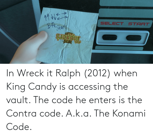 the vault: In Wreck it Ralph (2012) when King Candy is accessing the vault. The code he enters is the Contra code. A.k.a. The Konami Code.