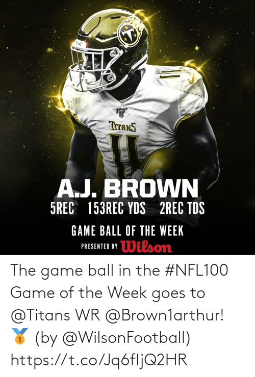 Wilson: INANS  TITANS  A.J. BROWN  5REC 153REC YDS 2REC TDS  GAME BALL OF THE WEEK  Wilson  PRESENTED BY The game ball in the #NFL100 Game of the Week goes to @Titans WR @Brown1arthur! 🥇  (by @WilsonFootball) https://t.co/Jq6fIjQ2HR