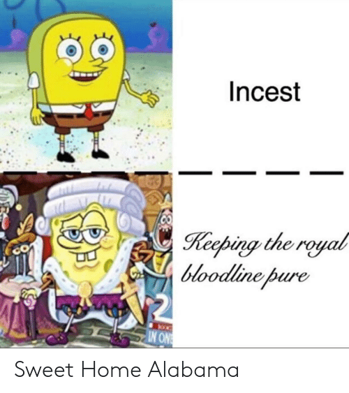 Bloodline: Incest  Keeping the royal  bloodline pure  CO  IN ONE Sweet Home Alabama