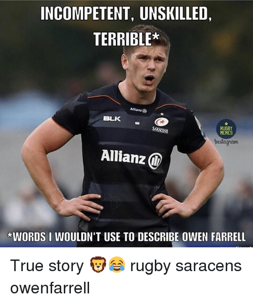 allianz: INCOMPETENT, UNSKILLED  TERRIBLE  BULK  RUGBY  MEMES  dnstagnant  Allianz  WORDS I WOULDN'T USE TO DESCRIBE OWEN FARRELL True story 🦁😂 rugby saracens owenfarrell