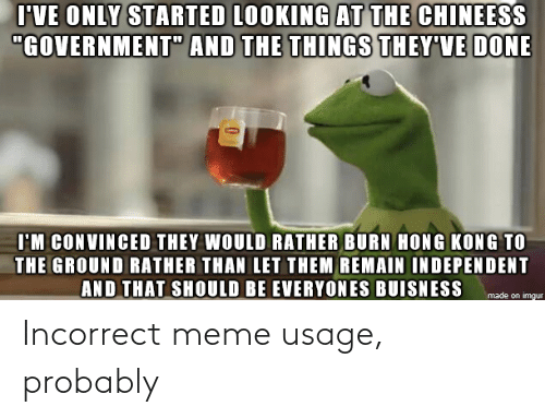 Meme, Probably, and Incorrect: Incorrect meme usage, probably