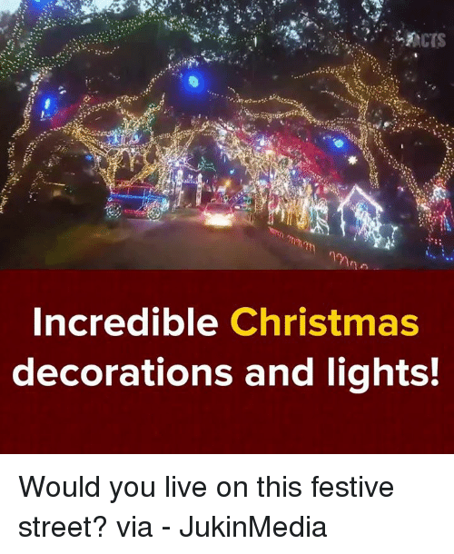 Memes, Festival, and Decoration: Incredible Christmas  decorations and lights! Would you live on this festive street? via - JukinMedia