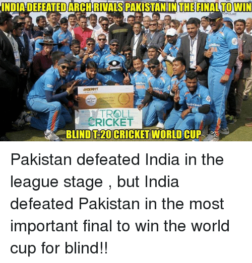 cricket world cup: INDIA DEREATED ARCHRIALS OPULAR  JACKPOTT  TROLL  CRICKET  BLIND TH20 CRICKET WORLD CUP Pakistan defeated India in the league stage , but India defeated Pakistan in the most important final to win the world cup for blind!!  <aVAn>