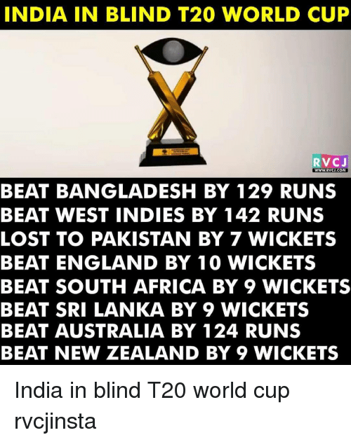 t20 world cup: INDIA IN BLIND T20 WORLD CUP  RVCJ  BEAT BANGLADESH BY 129 RUNS  BEAT WEST INDIES BY 142 RUNS  LOST TO PAKISTAN BY 7 WICKETS  BEAT ENGLAND BY 10 WICKETS  BEAT SOUTH AFRICA BY 9 WICKETS  BEAT SRI LANKA BY 9 WICKETS  BEAT AUSTRALIA BY 124 RUNS  BEAT NEW ZEALAND BY 9 WICKETS India in blind T20 world cup rvcjinsta