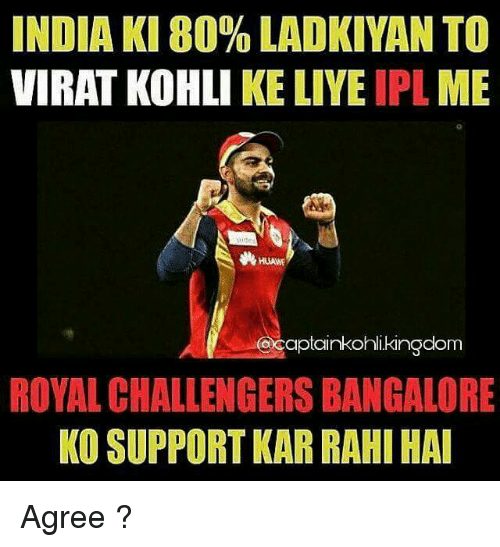 bangalore: INDIA KI 80% LADKIYAN TO  VIRAT KOHLI KE LIYE  IPL  ME  HUANE  CDOCaptainkohli kingdom  ROYAL CHALLENGERS BANGALORE  KO SUPPORT KAR RAHI HAI Agree ?